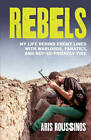 Rebels: My Life Behind Enemy Lines with Warlords, Fanatics and Not-so-friendly Fire by Aris Roussinos (Paperback, 2015)