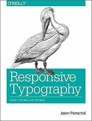 Responsive Typography : Using Type Well on the Web by Jason Pamental (2014,...