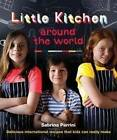 Little Kitchen Around the World: Delicious International Recipes That Kids Can Really Make by Sabrina Parrini (Paperback, 2011)
