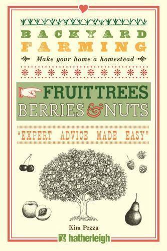 Backyard Farming: Fruit Trees, Berries & Nuts  Pezza, Kim  Good  Book  0 Paperba