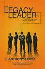 The Legacy Leader by Anthony Lopez (Paperback / softback, 2010)