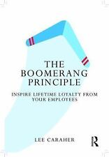 The Boomerang Principle : Inspire Lifetime Loyalty from Your Employees by Lee...