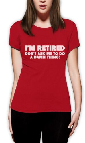 Funny Women T-Shirt Retirement I/'m Retired Don/'t Ask Me To Do A Damn Thing
