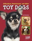 Chihuahuas, Pomeranians, and Other Toy Dogs by Tammy Gagne (Hardback, 2016)