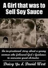 A Girl That Was to Sell Soy Sauce: An Inspirational Story about a Young Woman Who Followed God's Guidance to Overcome Great Obstacles by Daisy Yu, David J Wert (Paperback / softback, 2013)