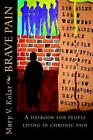 Brave Pain: A Daybook for People Living in Chronic Pain by Mary V Kolar (Paperback / softback, 2014)
