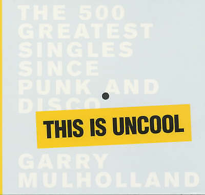 This is Uncool: The 500 Greatest Singles Since Punk and Disco-ExLibrary