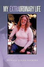 My Extraordinary Life by Monica Sucha Vickers (2013, Paperback)
