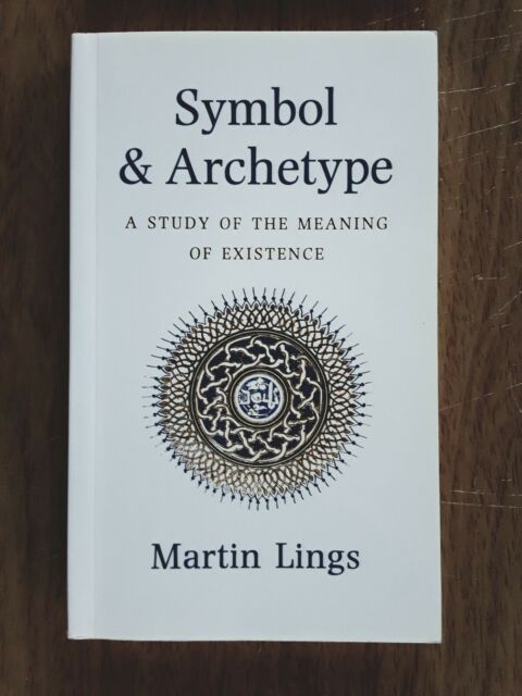 SYMBOL & ARCHETYPE  A Study Of The Meaning Of Existence, Martin Lings  VERY GOOD