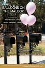 Balloons on The Mailbox One Mother's Heartbreaking Story of Her 9780595445721