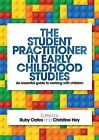 The Student-Practitioner in Early Childhood Studies: An essential guide to working with children by Taylor & Francis Ltd (Paperback, 2014)