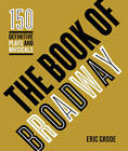 The Book of Broadway: The 150 Definitive Plays and Musicals by Eric Grode (Hardback, 2015)