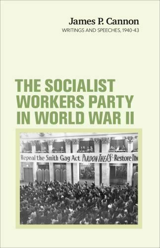 The Socialist Workers Party in World War II: Writings and Speeches, 1940-43 (J..