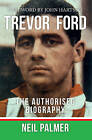 Trevor Ford: The Authorised Biography by Neil Palmer (Paperback, 2016)