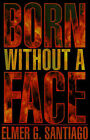 Born Without a Face by Elmer G Santiago (Paperback / softback, 2001)