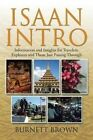 Isaan Intro: Information and Insights for Travelers, Explorers and Those Just Passing Through by Burnett Brown (Paperback / softback, 2014)