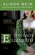 The Lady Elizabeth by Alison Weir (2008, Paperback)