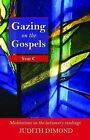 Gazing on the Gospels: Year C - Meditations on the Lectionary Readings: Year C by Judith Dimond (Paperback, 2009)