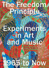 The Freedom Principle: Experiments in Art and Music, 1965 to Now by Naomi Beckwith, Dieter Roelstraete (Hardback, 2015)