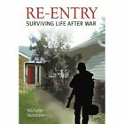 Re-Entry: Surviving Life After War by Michelle Matthews (Hardback, 2012)