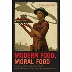 Modern Food, Moral Food: Self-Control, Science, and the Rise of Modern American Eating in the Early Twentieth Century by Helen Zoe Veit (Paperback, 2015)