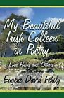 My Beautiful Irish Colleen in Poetry: Love Poems and Others by Eugene David Fehily (Paperback / softback, 2011)