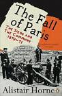 The Fall of Paris: The Siege and the Commune 1870-71 by Alistair Horne (Paperback, 2007)