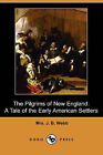 The Pilgrims of New England: A Tale of the Early American Settlers (Dodo Press) by Mrs J B Webb (Paperback / softback, 2009)