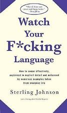 Watch Your F*cking Language: How to swear effectively, explained in explicit det