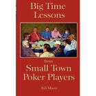 Big Time Lessons from Small Town Poker Players by Bill Mann (Paperback / softback, 2010)
