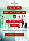 Practical Decision Making in Health Care Ethics: Cases, Concepts, and the Virtue of Prudence by Raymond J. Devettere (Paperback, 2016)