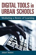 Digital Tools in Urban Schools: Mediating a Remix of Learning (Technologies of t
