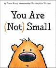 You Are (Not) Small by Anna Kang (Hardback, 2014)