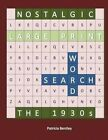 Nostalgic Large Print Word Search: The 1930s by Patricia Bentley (Paperback / softback, 2014)