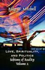 Love Spirituality and Politics Schisms of Reality Volume 2 9781462604104
