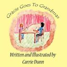 Gracie Goes to Grandma's 9781456013967 by Carrie Dunn Book