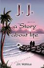J. J. a Story about Life by J H Watrous (Paperback / softback, 2011)
