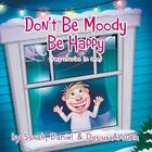 Don't Be Moody Be Happy 9781481793315 by Sarah Paperback