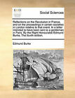 Reflections on the Revolution in France, and on the Proceedings in Certain Societies in London Relative to That Event. in a Letter Intended to Have Been Sent to a Gentleman in Paris. by the Right Honourable Edmund Burke. the Fourth Edition. by Edmund Burke (Paperback / softback, 2010)