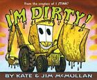 I'm Dirty! by Kate McMullan (2006, Hardcover)