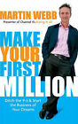 Make Your First Million: Ditch the 9-5 and Start the Business of Your Dreams by Martin Webb (Paperback, 2007)
