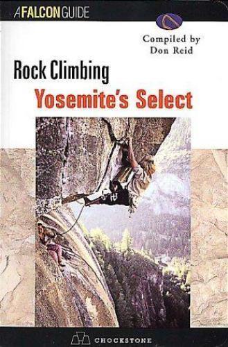 Rock Climbing Yosemite's Select by Reid, Don