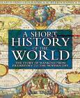 A Short History of the World: The Story of Mankind from Prehistory to the Modern Day by Alex Woolf (Hardback, 2008)