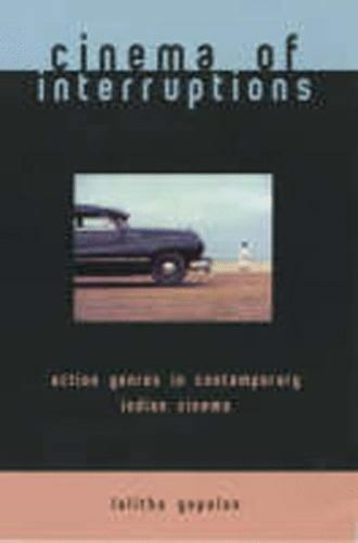 Cinema of Interruptions : Action Genres in Contemporary Indian Cinema by Lalitha