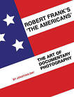 Robert Frank's 'The Americans': The Art of Documentary Photography by Jonathan Day (Paperback, 2010)