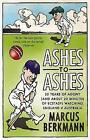 Ashes To Ashes: 35 Years of Humiliation (And About 20 Minutes of Ecstasy) Watching England v Australia by Marcus Berkmann (Paperback, 2010)