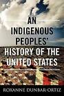 An Indigenous Peoples' History of the United States by Roxanne Dunbar-Ortiz (Paperback, 2015)