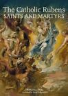The Catholic Rubens: Saints and Martyrs by Willibald Sauerlander (Hardback, 2014)
