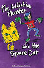 The Addiction Monster and the Square Cat by Sheryl Letzgus McGinnis (Paperback / softback, 2009)