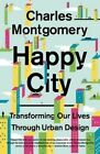 Happy City: Transforming Our Lives Through Urban Design by Charles Montgomery (Paperback / softback, 2014)